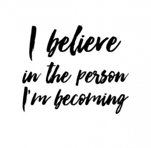 Positive Affirmations: I beleiev in the person I am becoming